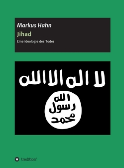 Jihad – Eine Ideologie des Todes von Hahn,  Markus