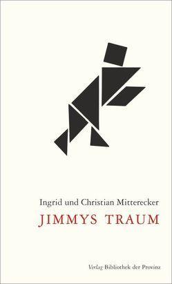 Jimmys Traum von Mitterecker,  Christian, Mitterecker,  Ingrid