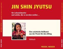 JIN SHIN JYUTSU für Lebenskünstler und solche, die es werden wollen… von Weber,  Friedl