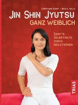 Jin-Shin-Jyutsu ganz weiblich von Kührt,  Christiane, Wille,  Nicola
