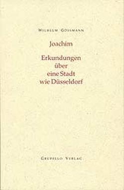 Joachim. Erkundungen in einer Stadt wie Düsseldorf von Gössmann,  Wilhelm, Schüllner,  Theresia