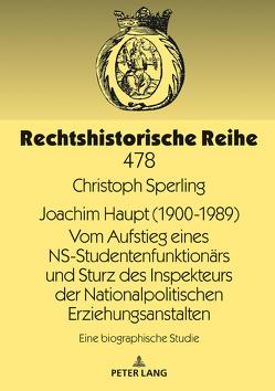 Joachim Haupt (1900-1989) Vom Aufstieg eines NS-Studentenfunktionärs und Sturz des Inspekteurs der Nationalpolitischen Erziehungsanstalten von Sperling,  Christoph