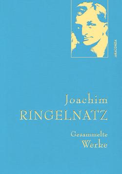 Joachim Ringelnatz – Gesammelte Werke (Iris®-LEINEN mit goldener Schmuckprägung) von Ringelnatz,  Joachim