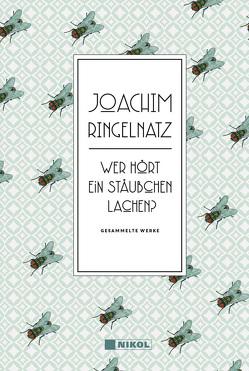 Joachim Ringelnatz: Wer hört ein Stäubchen lachen? von Ringelnatz,  Joachim