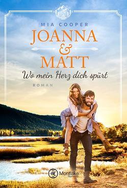 Joanna & Matt – Wo mein Herz dich spürt von Cooper,  Mia