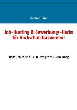 Job-Hunting & Bewerbungs-Hacks für Hochschulabsolventen: von Wolf,  Michael E.