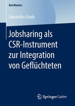 Jobsharing als CSR-Instrument zur Integration von Geflüchteten von Staub,  Samantha