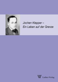Jochen Klepper – ein Leben auf der Grenze von Mohler,  Hans