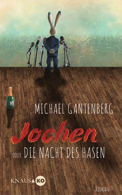 Jochen oder Die Nacht des Hasen von Gantenberg,  Michael