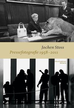 Jochen Stoss – Pressefotografie 1958 – 2011 von Koetzle,  Joachim, Löffler-Holte,  Boris, Stoss,  Jochen