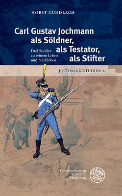 Jochmann-Studien / Carl Gustav Jochmann als Söldner, als Testator, als Stifter von Gundlach,  Horst