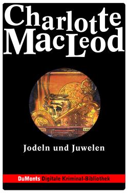 Jodeln und Juwelen – DuMonts Digitale Kriminal-Bibliothek von Felten-Leidel,  Beate, MacLeod,  Charlotte, Neuhaus,  Volker