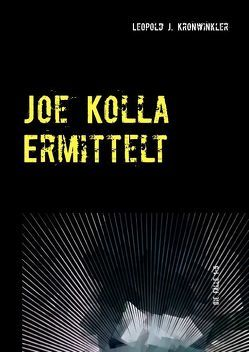 Joe Kolla ermittelt von Kronwinkler,  Leopold J.