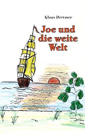 Joe und die weite Welt von Dettmer,  Klaus