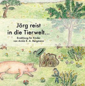 Jörg reist in die Tierwelt… von Bergmann,  Armin E.A., Bergmann,  Jürgen W., Erb,  Jana