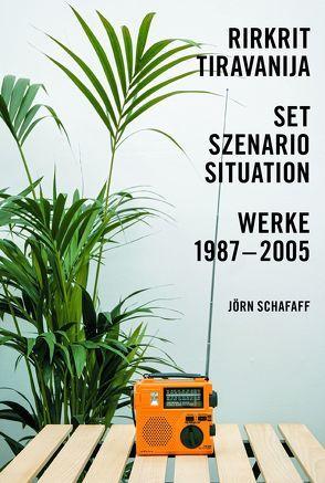 Jörn Schafaff. Rirkrit Tiravanija. Set, Szenario, Situation. Werke 1987 – 2005 von Posthofen,  Christian
