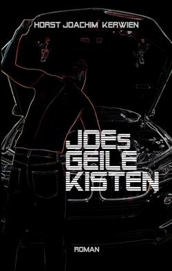 JOEs GEILE KISTEN von Kerwien,  Horst Joachim