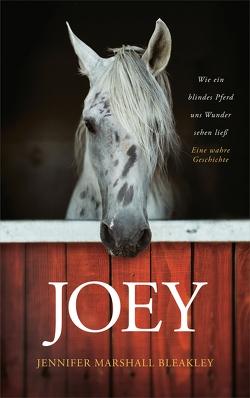 Joey – Wie ein blindes Pferd uns Wunder sehen ließ von Bleakley,  Jennifer Marshall, Nietzke,  Eva-Maria