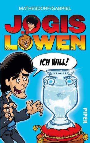 Jogis Löwen – Ich will! von Gabriel, Mathesdorf,  Lutz