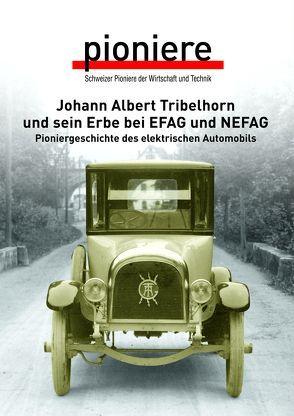 Johann Albert Tribelhorn und sein Erbe bei EFAG und NEFAG von Oberhänsli,  This, Sigrist,  Martin