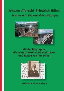 Johann Albrecht Friedrich Böhm – Missionar in Südwestafrika 1863-1907 von Moritzen,  Niels-Peter