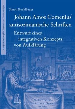 Johann Amos Comenius' antisozinianische Schriften von Gerl-Falkovitz,  Hanna B, Kuchlbauer,  Simon