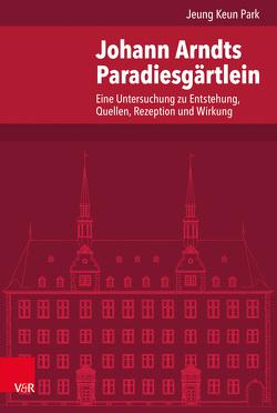 Johann Arndts Paradiesgärtlein von Dingel,  Irene, Lee,  Ji Sun, Park,  Jeung Keun, Schäufele,  Wolf-Friedrich, Schneider,  Hans
