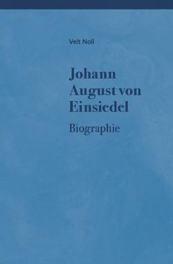 Johann August von Einsiedel (1754-1837) – Leben, Denkweise und Quellen von Noll,  Veit