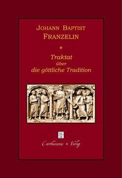Johann Baptist Franzelin, Traktat über die göttliche Tradition von Barthold,  Claudia, Barthold,  Peter, Franzelin,  Johann Baptist