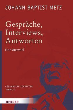 Johann Baptist Metz – Gesammelte Schriften / Gespräche, Interviews, Antworten von Metz,  Johann Baptist