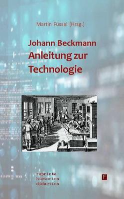 Johann Beckmann – Anleitung zur Technologie von Beckmann,  Johann, Bendach,  Bärbel, Füssel,  Martin