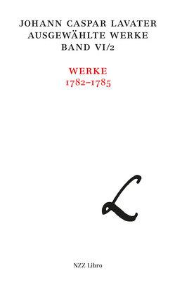 Johann Caspar Lavater. Ausgewählte Werke / Johann Caspar Lavater, Ausgewählte Werke, Band VI/2 von Häfner,  Yvonne