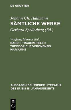 Johann Ch. Hallmann: Sämtliche Werke / Trauerspiele I: Theodoricus Veronensis. Mariamne von Hallmann,  Johann Ch., Spellerberg,  Gerhard
