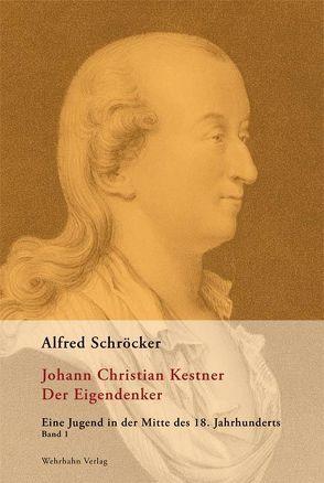 Johann Christian Kestner der Eigendenker von Schröcker,  Alfred