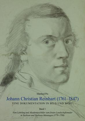 Johann Christian Reinhart (1761 – 1847). Eine Dokumentation in Bild und Wort. Band 1: Vom Lehrling und Akademieschüler zum freien Landschaftsmaler in Sachsen und Sachsen-Meiningen (1779 – 1789) von Börsch-Supan,  Helmut, Pix,  Manfred
