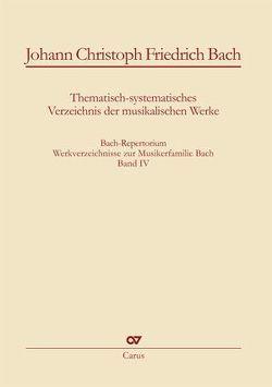 Johann Christoph Friedrich Bach: Thematisch-systematisches Verzeichnis der musikalischen Werke von Leisinger,  Ulrich
