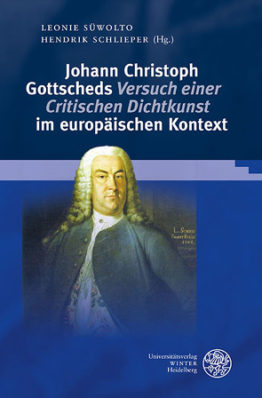 Johann Christoph Gottscheds 'Versuch einer Critischen Dichtkunst' im europäischen Kontext von Schlieper,  Hendrik, Süwolto,  Leonie
