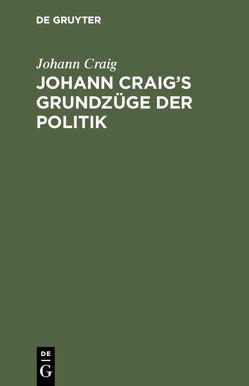 Johann Craig's Grundzüge der Politik von Craig,  Johann