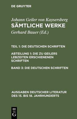 Johann Geiler von Kaysersberg: Sämtliche Werke. Die Deutschen Schriften…. / Die deutschen Schriften von Bauer,  Gerhard, Geiler von Kaysersberg,  Johannes