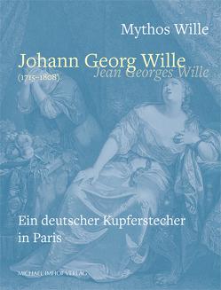 Johann Georg Will / Jean Georges Wille (1715-1808) von Eichler,  Anja