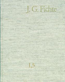 Johann Gottlieb Fichte: Gesamtausgabe / Reihe I: Werke. Band 5: Werke 1798–1799 von Baumgartner,  Hans-Michael, Fichte,  Johann Gottlieb, Fuchs,  Erich, Gliwitzky,  Hans, Hiller,  Kurt, Lauth,  Reinhard, Schneider,  Peter K.