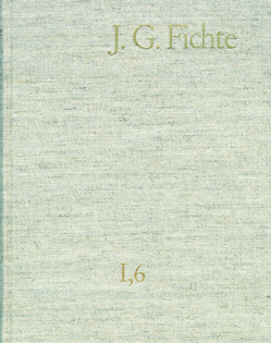 Johann Gottlieb Fichte: Gesamtausgabe / Reihe I: Werke. Band 6: Werke 1799–1800 von Fichte,  Johann Gottlieb, Fuchs,  Erich, Gliwitzky,  Hans, Hiller,  Kurt, Lauth,  Reinhard, Schneider,  Peter, Schneider,  Peter K.