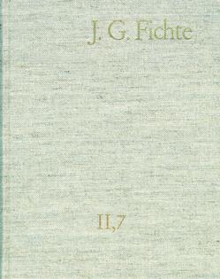 Johann Gottlieb Fichte: Gesamtausgabe / Reihe II: Nachgelassene Schriften. Band 7: Nachgelassene Schriften 1804–1805 von Fichte,  Johann Gottlieb, Fuchs,  Erich, Gliwitzky,  Hans, Lauth,  Reinhard, Mues,  Albert, Schneider,  Peter K.