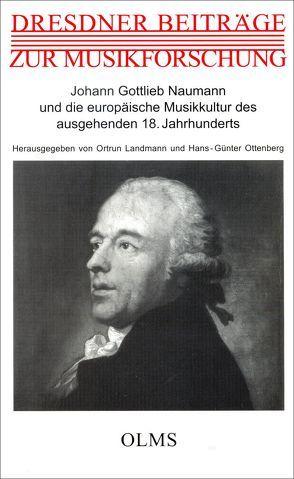 Johann Gottlieb Naumann und die europäische Musikkultur des ausgehenden 18. Jahrhunderts von Landmann,  Ortrun, Ottenberg,  Hans-Günter