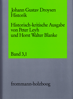 Johann Gustav Droysen: Historik / Band 3,1 von Blanke,  Horst Walter, Droysen,  Johann Gustav, Leyh,  Peter