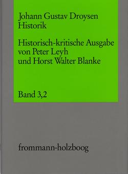Johann Gustav Droysen: Historik / Band 3,2 von Blanke,  Horst Walter, Blanke,  Walter, Droysen,  Johann Gustav, Leyh,  Peter