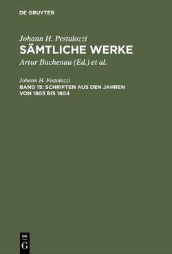 Johann H. Pestalozzi: Sämtliche Werke / Schriften aus den Jahren von 1803 bis 1804 von Buchenau,  Artur, Pestalozzi,  Johann H, Spranger,  Eduard, Stettbacher,  Hans