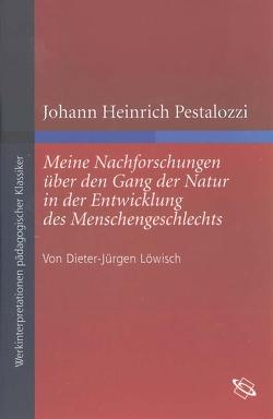 """Johann Heinrich Pestalozzi """"Meine Nachforschungen über den Gang der Natur in der Entwicklung des Menschengeschlechts"""" von Löwisch,  Dieter-Jürgen"""
