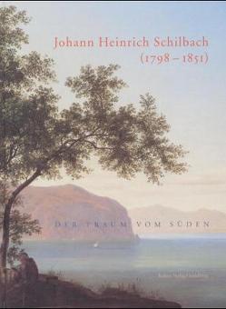 Johann Heinrich Schilbach (1798-1851) – Der Traum vom Süden von Bott,  Barbara, Märker,  Peter, Pohl,  Klaus D