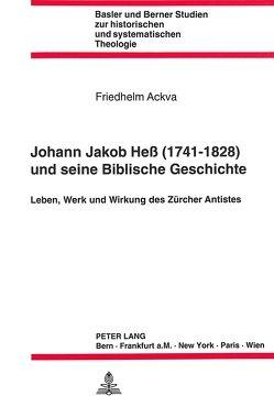 Johann Jakob Hess (1741 – 1828) und seine Biblische Geschichte von Ackva,  Friedhelm